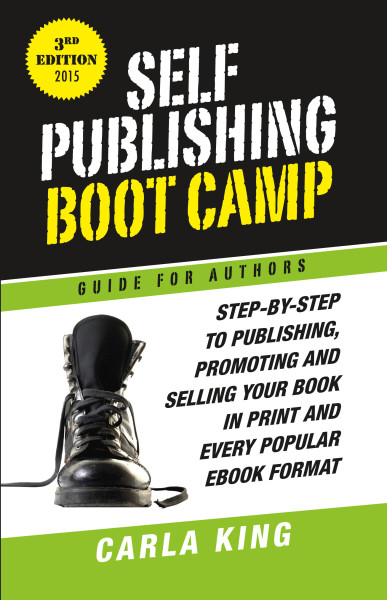 Self-Publishing Boot Camp Guide for Authors, 3rd Edition, Carla King
